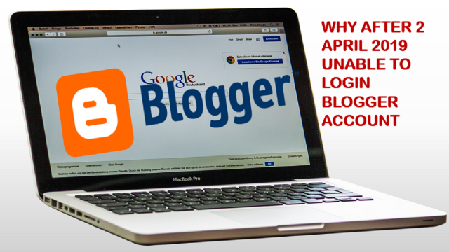Why after 2 April 2019 unable to login Blogger Account